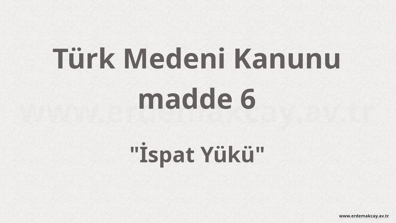 TMK 6 – İspat Yükü