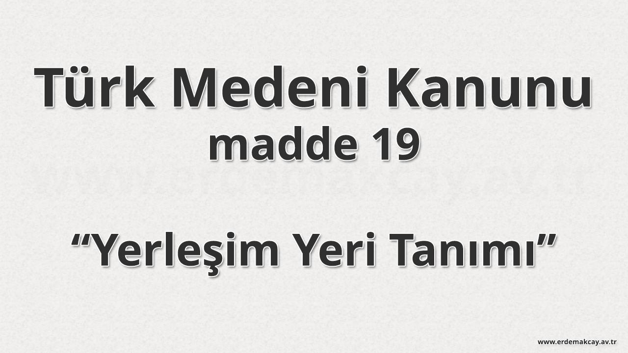 TMK 19 – Yerleşim Yeri Tanımı